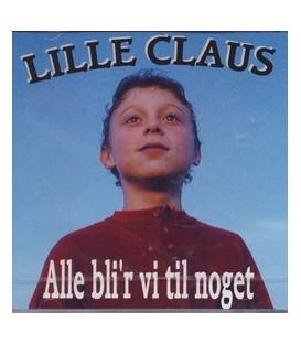 Lille Claus Alle Bli´r vi til noget
